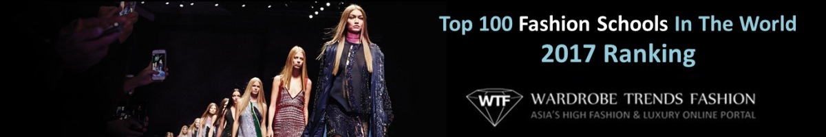 Top 100 Fashion Schools In The World 2017 Ranking Wardrobe Trends Fashion Wtf